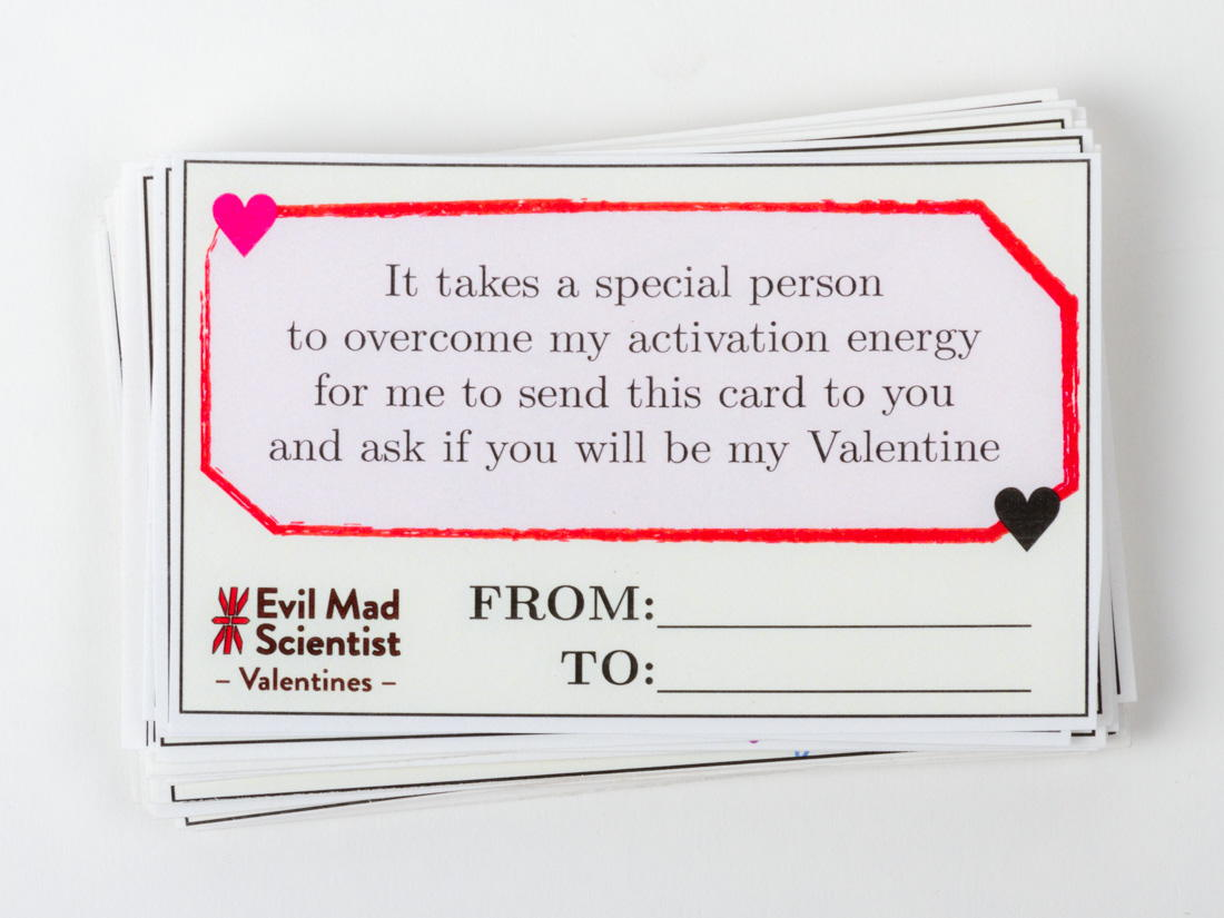 It takes a special person to overcome my activation energy to send this card to you and ask if you will be my  valentine.