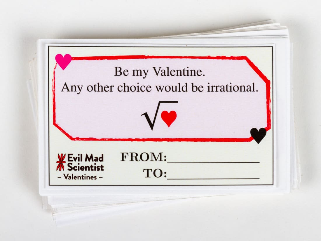 Be my Valentine. Any other choice would be irrational.